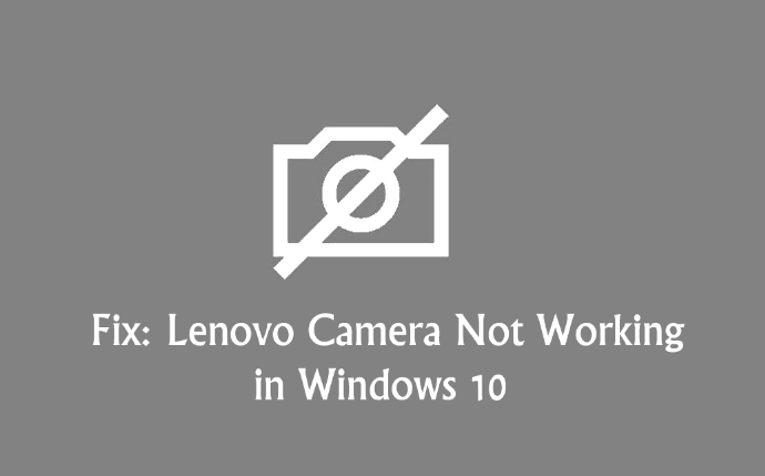 Top 2 Ways to Fix Lenovo Camera Not Working in Windows 10 | Driver