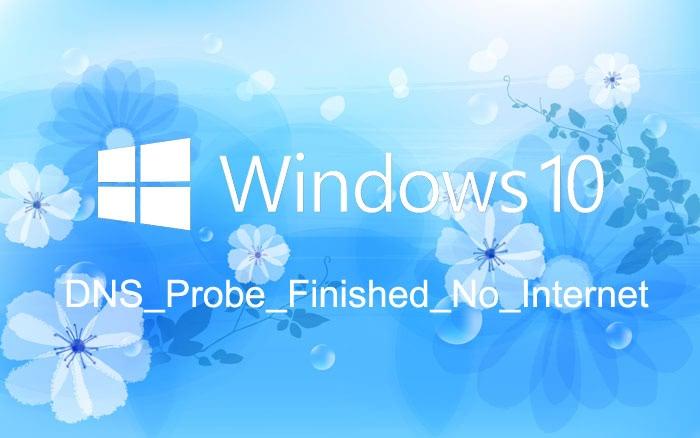 3 Ways to Fix DNS_Probe_Finished_No_Internet Error in Windows 10