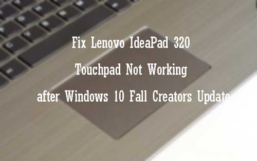 Lenovo IdeaPad 320 Touchpad Not Working after Windows 10 Fall