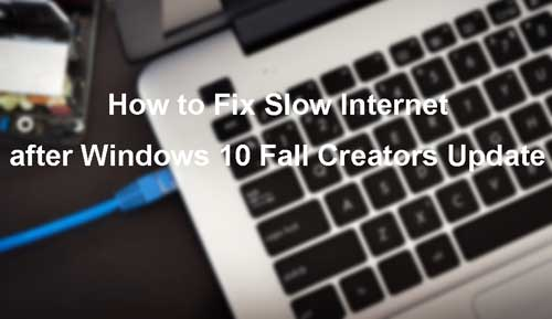 fix-slow-internet-windows-10-fall-creators-update.jpg